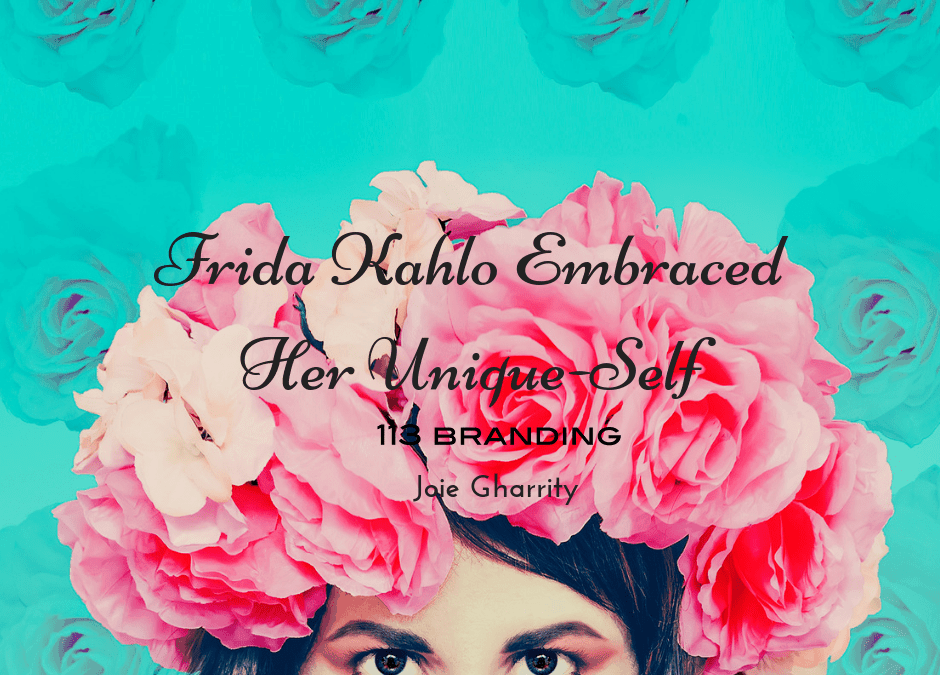 Frida Kahlo Embraced Her Unique-Self