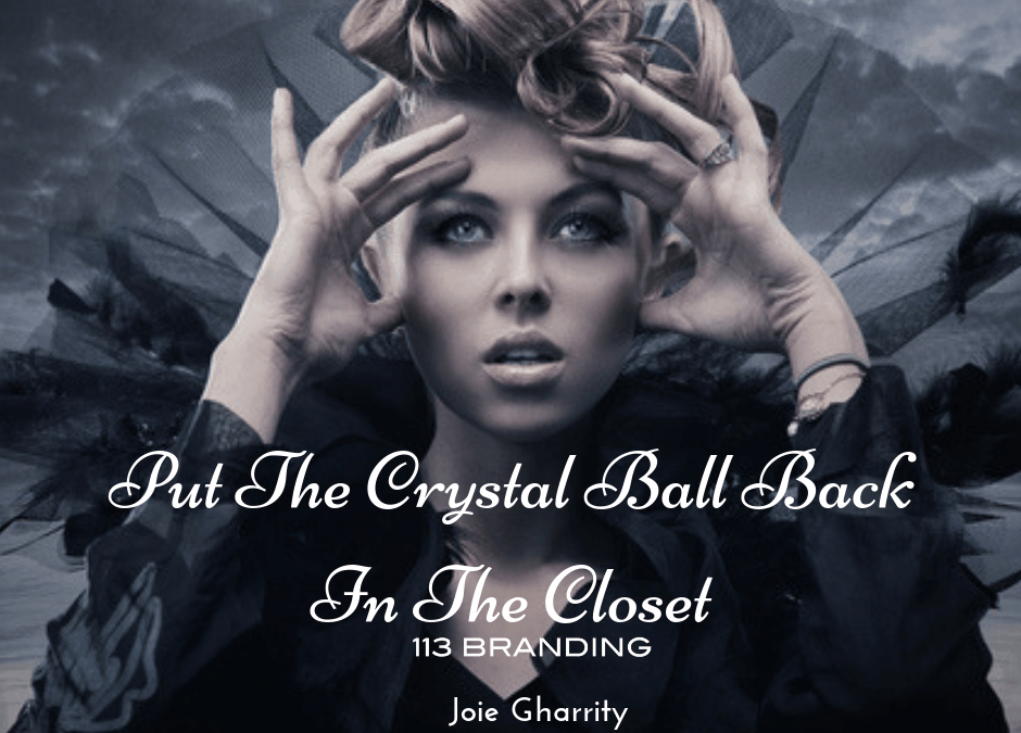 Put The Crystal Ball Back Into The Closet